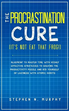 The Procrastination Cure (It's Not Eat That Frog!) - Murphy, Stephen N