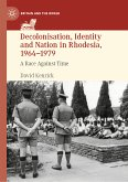 Decolonisation, Identity and Nation in Rhodesia, 1964-1979 (eBook, PDF)