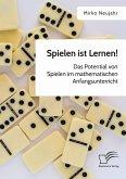 Spielen ist Lernen! Das Potential von Spielen im mathematischen Anfangsunterricht (eBook, PDF)