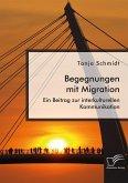 Begegnungen mit Migration. Ein Beitrag zur interkulturellen Kommunikation (eBook, PDF)