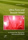 Ultra-Fans und Soziale Arbeit im Kontext des deutschen Männerprofifußballs (eBook, PDF)