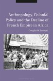 Anthropology, Colonial Policy and the Decline of French Empire in Africa (eBook, ePUB)
