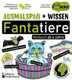 Ausmalspaß + Wissen: Fantatiere - Malbuch ab 6 Jahre. Artenvielfalt artgerecht erkunden für die ganze Familie. Empfohlen vom Naturschutzbund Österreich (eBook, ePUB)