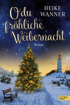 O du fröhliche Weibernacht (eBook, ePUB) - Wanner, Heike