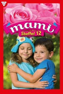 Mami Staffel 12 - Familienroman (eBook, ePUB) - Felicitias, Bentlage; Holl, Sina; Rohde, Isabell; Horn, Eva-Maria; Mansdorf, Annette