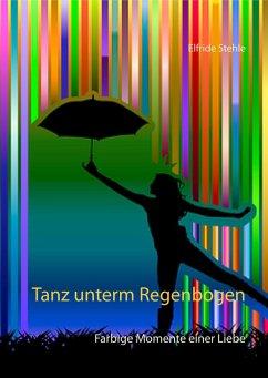Tanz unterm Regenbogen (eBook, ePUB) - Stehle, Elfride