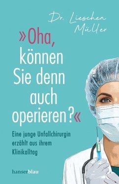 »Oha, können Sie denn auch operieren?« (eBook, ePUB) - Müller, Lieschen