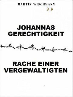 Johannas Gerechtigkeit (Rache einer Vergewaltigten) (eBook, ePUB) - Wischmann, Martin