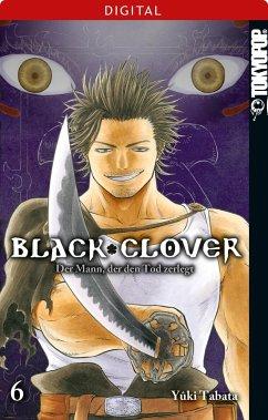 Black Clover 06: Der Mann, der den Tod zerlegt (eBook, ePUB) - Tabata, Yuki