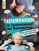 Extrembasteln für Stinkbombenleger und Weltraumpiloten (eBook, ePUB)