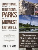 Smart Travel Guide to 18 National Parks in the Midwest & Eastern U.S. Camping & Hiking Guide (Also Mt. Rushmore National Memorial & Three 14-Day Park Hopper Travel Plans) (eBook, ePUB)
