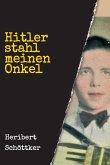 Hitler stahl meinen Onkel (eBook, ePUB)