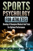 Sports Psychology for Athletes 2.0: Develop a Champion Mindset and Train for Optimal Performance (eBook, ePUB)