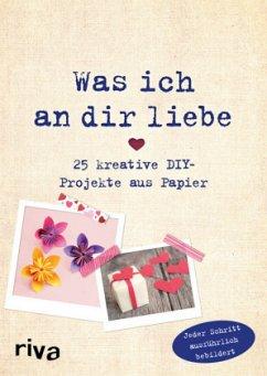 Was ich an dir liebe - 25 kreative DIY-Projekte aus Papier - Weinold, Helene