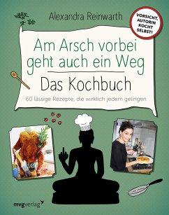 Am Arsch vorbei geht auch ein Weg - Das Kochbuch - Reinwarth, Alexandra