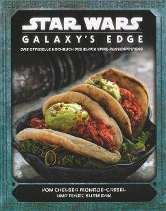 Star Wars: Galaxy's Edge - das offizielle Kochbuch des Black Spire-Außenposten - Monroe-Cassel, Chelsea; Sumerak, Marc