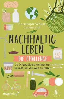 Nachhaltig leben - Die Challenge - Schulz, Christoph