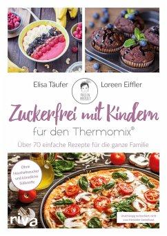 Zuckerfrei mit Kindern - für den Thermomix® - Eiffler, Loreen;Täufer, Elisa