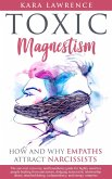 Toxic Magnetism - How and Why Empaths attract Narcissists: The Survival, Recovery, and Boundaries Guide for Highly Sensitive People Healing from Narcissism and Narcissistic Relationship Abuse (eBook, ePUB)