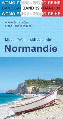 Mit dem Wohnmobil durch die Normandie - Scharla-Dey, Anette; Tschauner, Franz Peter