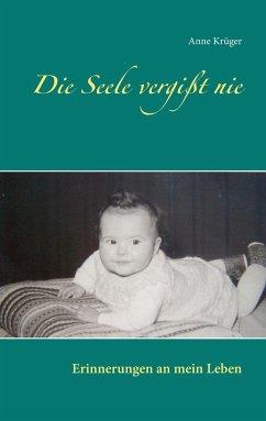 Die Seele vergißt nie - Krüger, Anne