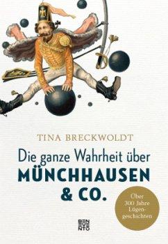 Die ganze Wahrheit über Münchhausen & Co. - Breckwoldt, Tina