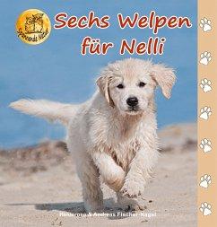 Sechs Welpen für Nelli - Fischer-Nagel, Heiderose;Fischer-Nagel, Andreas