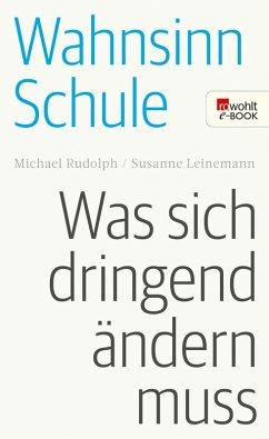 Wahnsinn Schule (eBook, ePUB) - Rudolph, Michael; Leinemann, Susanne