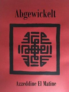 Abgewickelt (eBook, ePUB) - El Matine, Azzeddine