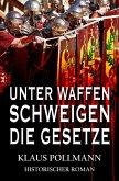 Unter Waffen schweigen die Gesetze (eBook, ePUB)