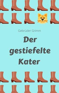 Der gestiefelte Kater (eBook, ePUB) - Grimm, Gebrüder