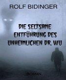 Die seltsame Entführung des unheimlichen Dr. Wu (eBook, ePUB)