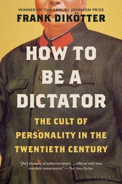 How to Be a Dictator (eBook, ePUB) - Dikötter, Frank