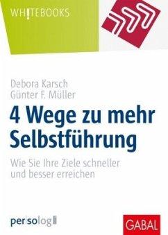 4 Wege zu mehr Selbstführung - Karsch, Debora; Müller, Günter F.