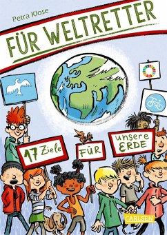 Für Weltretter: 17 Ziele für unsere Erde - Klose, Petra