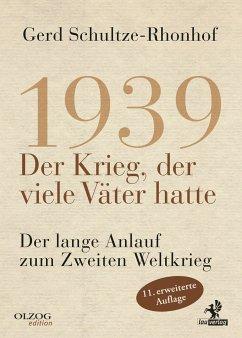 1939 - Der Krieg, der viele Väter hatte - Schultze-Rhonhof, Gerd