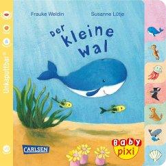 Baby Pixi (unkaputtbar) 80: Der kleine Wal - Lütje, Susanne