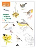 Expedition Natur: Malen, Basteln, Staunen - Vögel