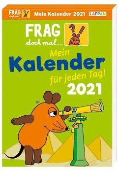 Frag doch mal ... die Maus 2021 - Mein Kalender für jeden Tag: Tageskalender - Flessner, Bernd