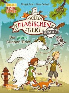 Der grüne Glibber-Brief ( Zum Lesenlernen) / Die Schule der magischen Tiere ermittelt Bd.1 - Auer, Margit
