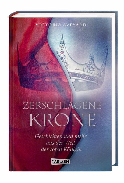 Zerschlagene Krone - Geschichten und mehr aus der Welt der roten Königin / Die Farben des Blutes Bd.5