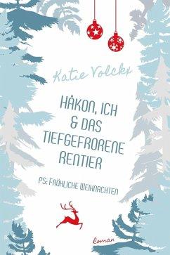Håkon, ich und das tiefgefrorene Rentier (P.S. Fröhliche Weihnachten) (eBook, ePUB) - Volckx, Katie