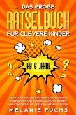 Das große Rätselbuch für clevere Kinder (ab 6 Jahre). Geniale Rätsel und brandneue Knobelspiele für Mädchen und Jungen. Logisches Denken und Konzentration spielend einfach steigern (eBook, ePUB)