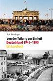 Von der Teilung zur Einheit. Deutschland 1945-1990 (eBook, ePUB)