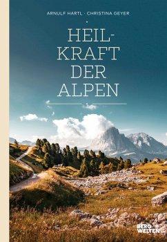 Heilkraft der Alpen (eBook, ePUB) - Hartl, Arnulf; Geyer, Christina