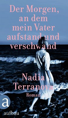 Der Morgen, an dem mein Vater aufstand und verschwand (eBook, ePUB) - Terranova, Nadia