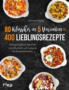80 Klassiker in 5 Varianten = 400 Lieblingsrezepte (eBook, ePUB) - König, Michael