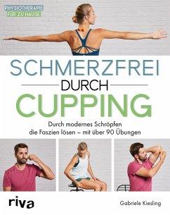 Schmerzfrei durch Cupping (eBook, ePUB) - Kiesling, Gabriele