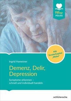 Demenz, Delir, Depression - Hametner, Ingrid