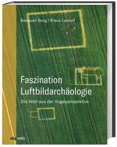Faszination Luftbildarchäologie - Song, Baoquan;Leidorf, Klaus